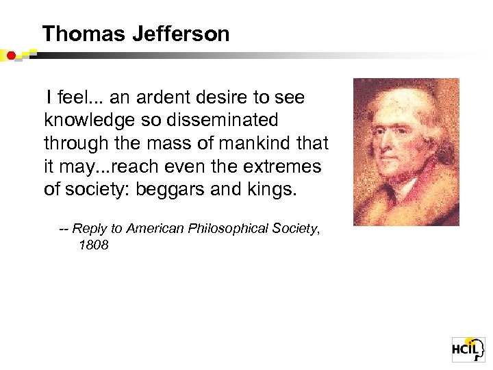 Thomas Jefferson I feel. . . an ardent desire to see knowledge so disseminated