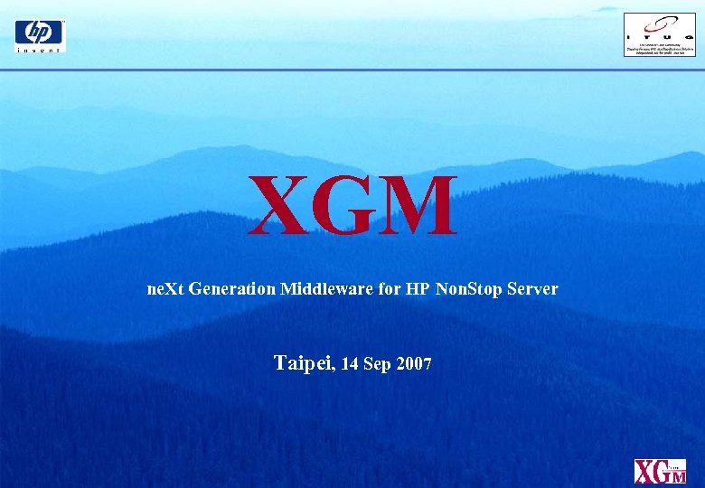 XGM ne. Xt Generation Middleware for HP Non. Stop Server Taipei, 14 Sep 2007