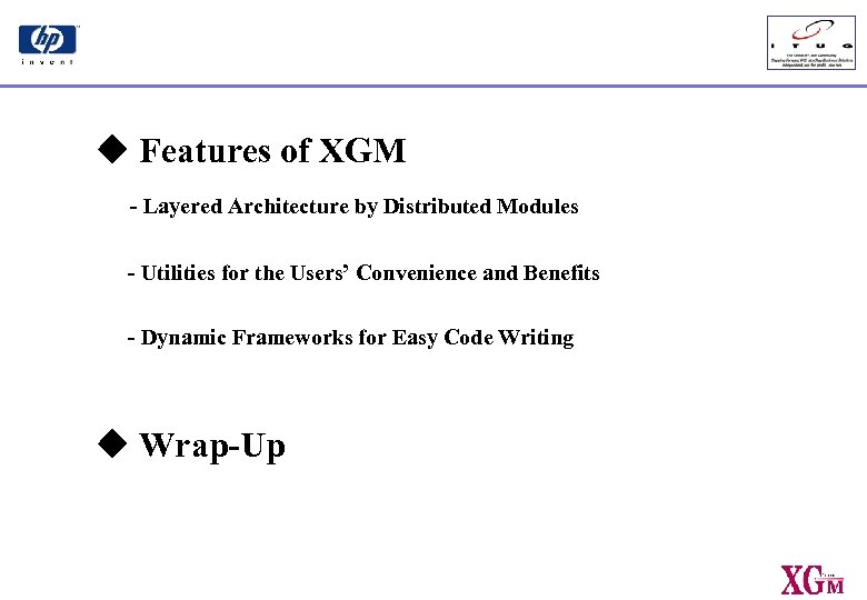 u Features of XGM - Layered Architecture by Distributed Modules - Utilities for the