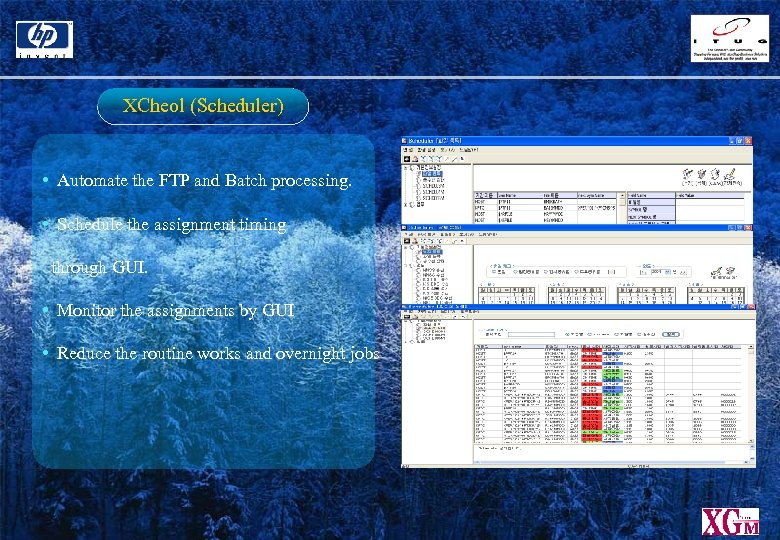 XCheol (Scheduler) • Automate the FTP and Batch processing. • Schedule the assignment timing