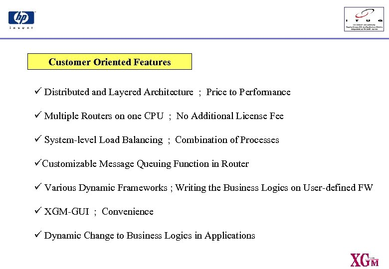 Customer Oriented Features ü Distributed and Layered Architecture ; Price to Performance ü Multiple