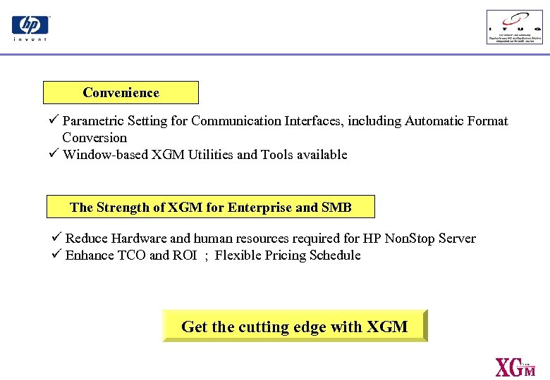 Convenience ü Parametric Setting for Communication Interfaces, including Automatic Format Conversion ü Window-based XGM