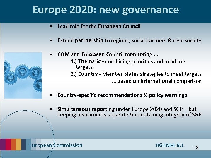 Europe 2020: new governance • Lead role for the European Council • Extend partnership