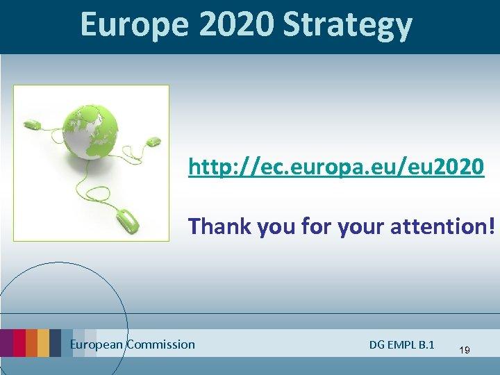Europe 2020 Strategy http: //ec. europa. eu/eu 2020 Thank you for your attention! European