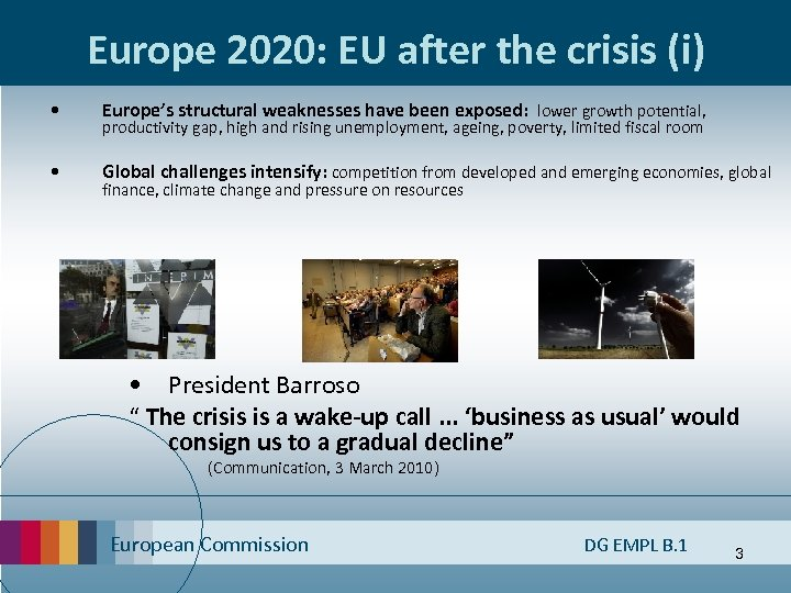 Europe 2020: EU after the crisis (i) • Europe's structural weaknesses have been exposed: