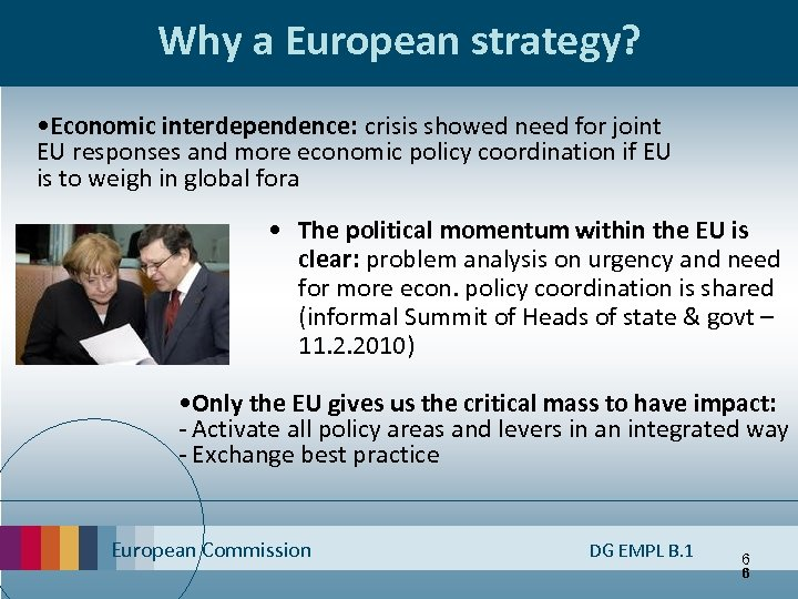 Why a European strategy? • Economic interdependence: crisis showed need for joint EU responses