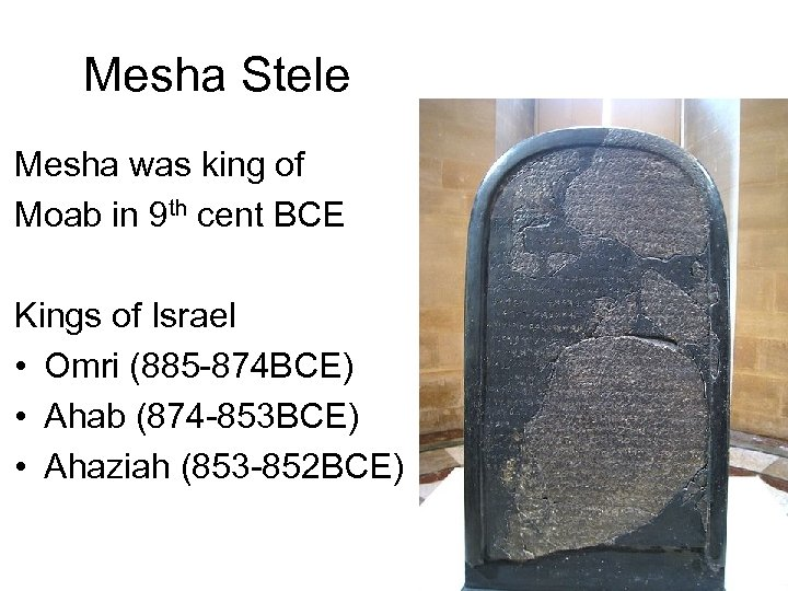 Mesha Stele Mesha was king of Moab in 9 th cent BCE Kings of