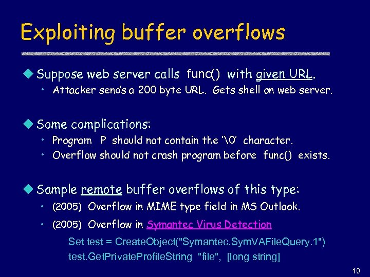 Exploiting buffer overflows u Suppose web server calls func() with given URL. • Attacker