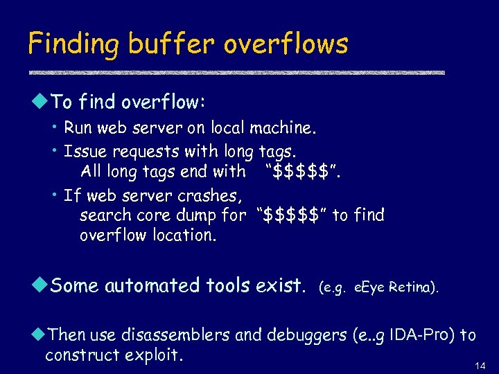 Finding buffer overflows u. To find overflow: • Run web server on local machine.