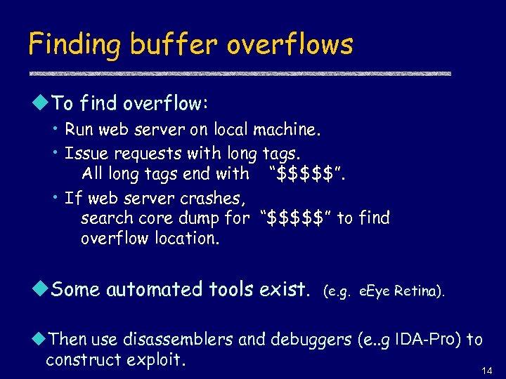 Finding buffer overflows u. To find overflow: • Run web server on local machine.