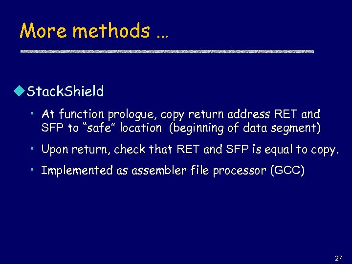 More methods … u. Stack. Shield • At function prologue, copy return address RET