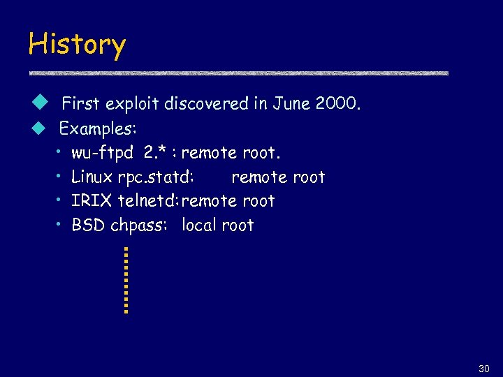 History u First exploit discovered in June 2000. u Examples: • wu-ftpd 2. *