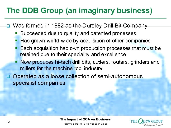 The DDB Group (an imaginary business) q Was formed in 1882 as the Dursley