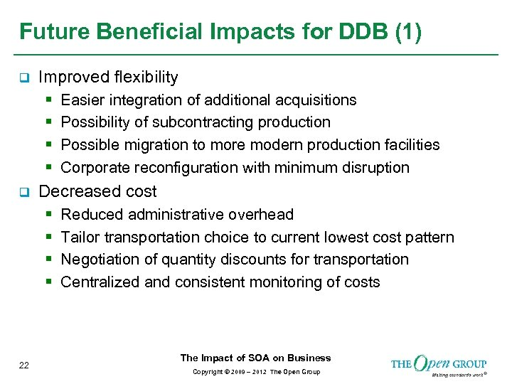 Future Beneficial Impacts for DDB (1) q Improved flexibility § § q Decreased cost