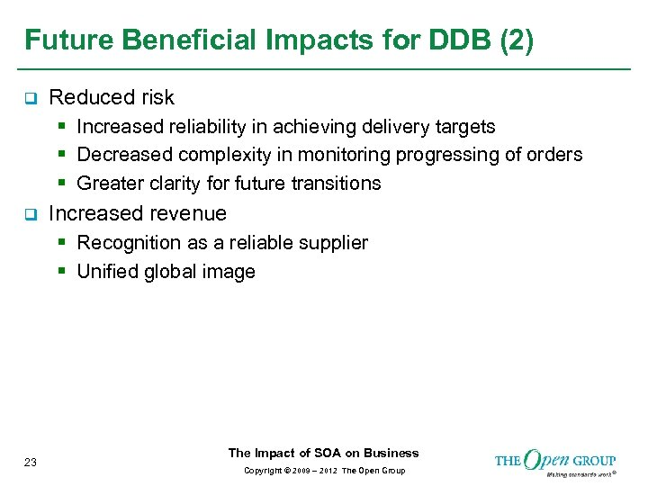 Future Beneficial Impacts for DDB (2) q Reduced risk § Increased reliability in achieving