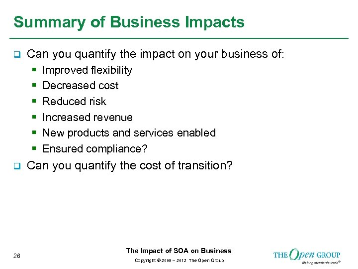 Summary of Business Impacts q Can you quantify the impact on your business of: