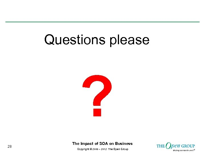 Questions please ? 28 The Impact of SOA on Business Copyright © 2009 –