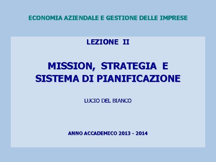 ECONOMIA AZIENDALE E GESTIONE DELLE IMPRESE LEZIONE II MISSION, STRATEGIA E SISTEMA DI PIANIFICAZIONE