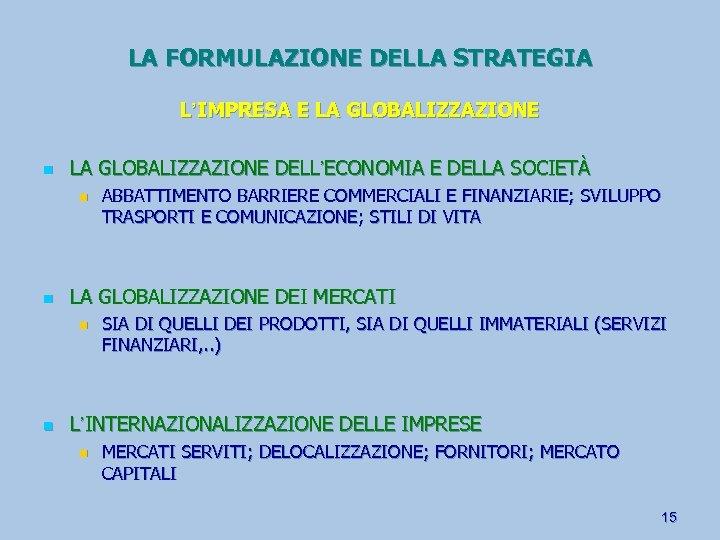 LA FORMULAZIONE DELLA STRATEGIA L'IMPRESA E LA GLOBALIZZAZIONE n LA GLOBALIZZAZIONE DELL'ECONOMIA E DELLA