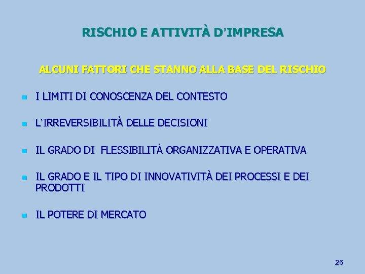 RISCHIO E ATTIVITÀ D'IMPRESA ALCUNI FATTORI CHE STANNO ALLA BASE DEL RISCHIO n I