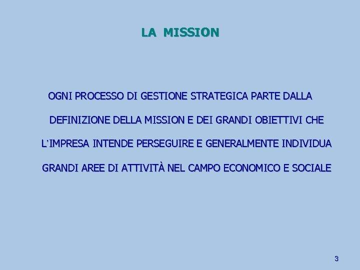 LA MISSION OGNI PROCESSO DI GESTIONE STRATEGICA PARTE DALLA DEFINIZIONE DELLA MISSION E DEI