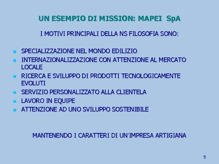 UN ESEMPIO DI MISSION: MAPEI Sp. A I MOTIVI PRINCIPALI DELLA NS FILOSOFIA SONO: