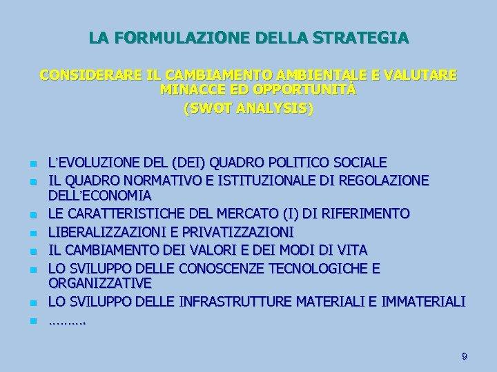 LA FORMULAZIONE DELLA STRATEGIA CONSIDERARE IL CAMBIAMENTO AMBIENTALE E VALUTARE MINACCE ED OPPORTUNITÀ (SWOT