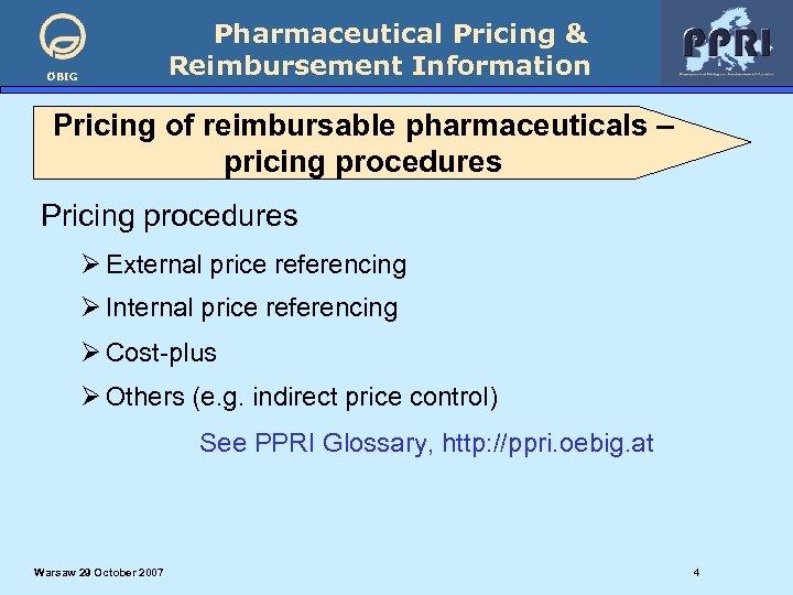 Pharmaceutical Pricing & Reimbursement Information ÖBIG Pricing of reimbursable pharmaceuticals – pricing procedures Pricing