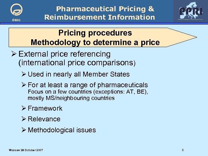 Pharmaceutical Pricing & Reimbursement Information ÖBIG Pricing procedures Methodology to determine a price Ø