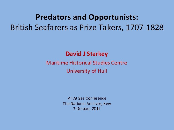 Predators and Opportunists: British Seafarers as Prize Takers, 1707 -1828 David J Starkey Maritime
