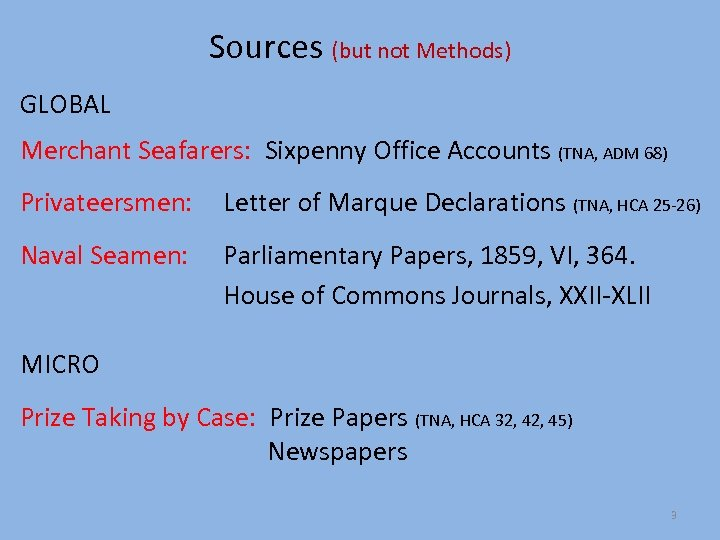 Sources (but not Methods) GLOBAL Merchant Seafarers: Sixpenny Office Accounts (TNA, ADM 68) Privateersmen: