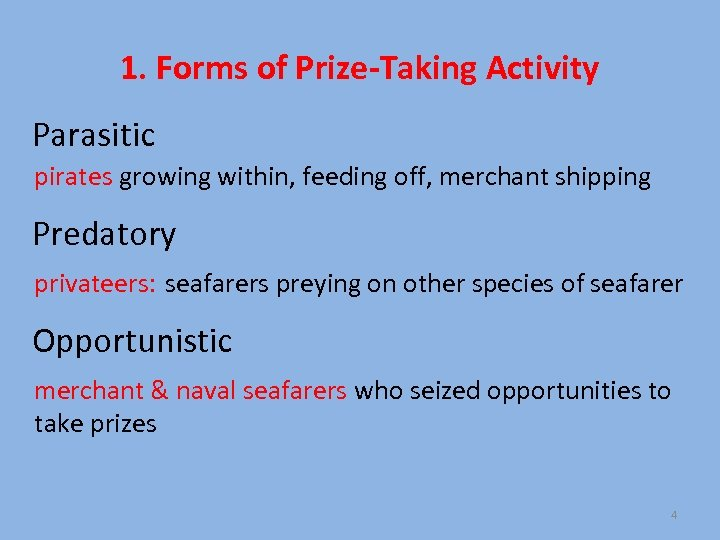 1. Forms of Prize-Taking Activity Parasitic pirates growing within, feeding off, merchant shipping Predatory