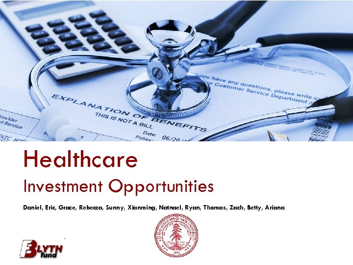 Healthcare Investment Opportunities Daniel, Eric, Grace, Rebecca, Sunny, Xianming, Natnael, Ryan, Thomas, Zach, Betty,