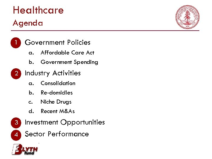 Healthcare Agenda 1 1. Government Policies a. b. Affordable Care Act Government Spending 2.