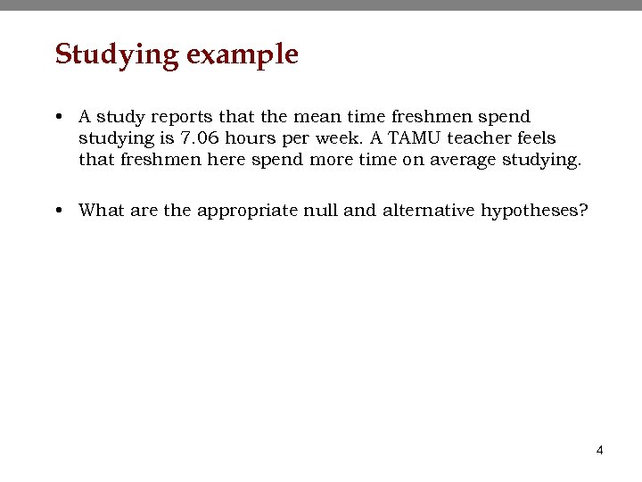 Studying example • A study reports that the mean time freshmen spend studying is