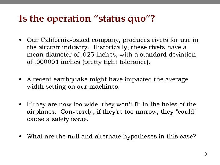 """Is the operation """"status quo""""? • Our California-based company, produces rivets for use in"""