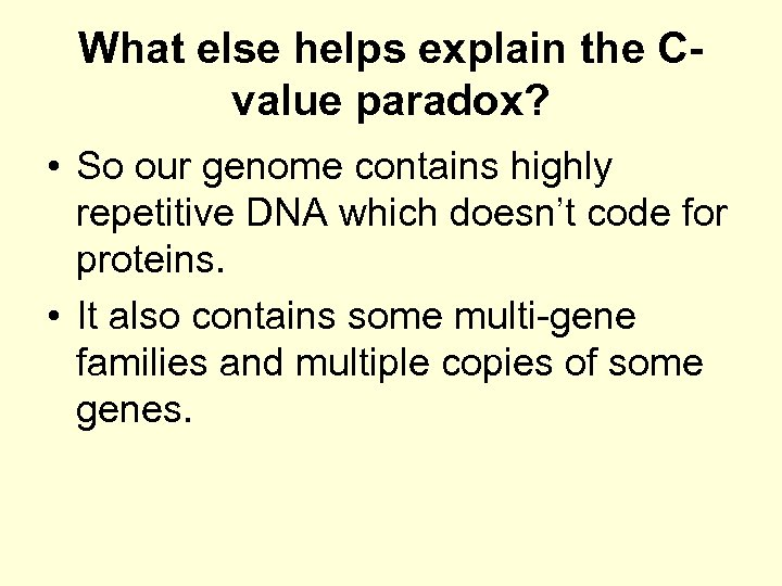 What else helps explain the Cvalue paradox? • So our genome contains highly repetitive