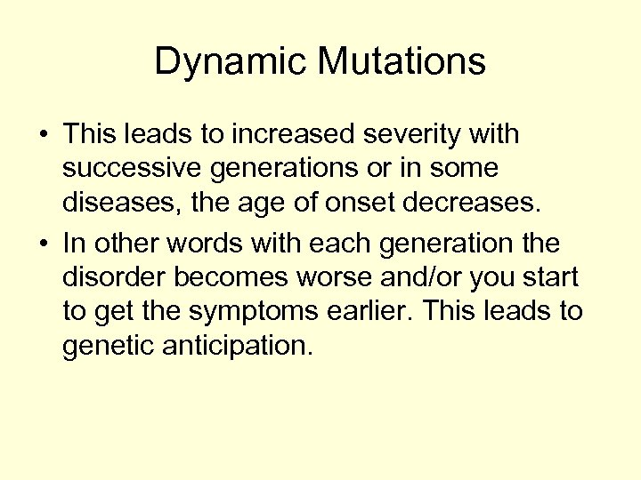 Dynamic Mutations • This leads to increased severity with successive generations or in some