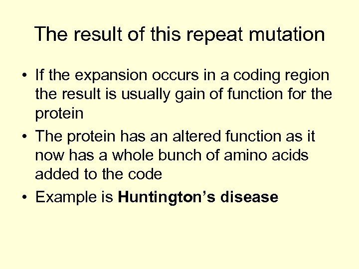 The result of this repeat mutation • If the expansion occurs in a coding