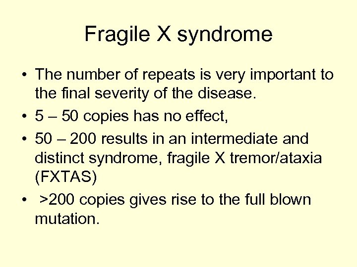 Fragile X syndrome • The number of repeats is very important to the final