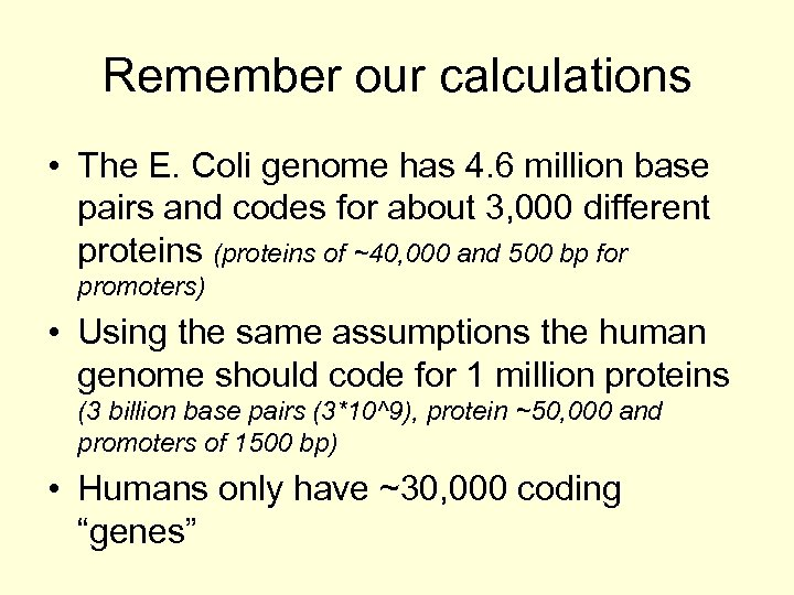 Remember our calculations • The E. Coli genome has 4. 6 million base pairs