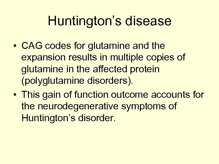 Huntington's disease • CAG codes for glutamine and the expansion results in multiple copies