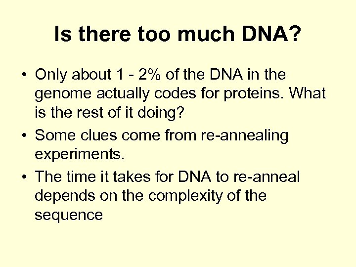 Is there too much DNA? • Only about 1 - 2% of the DNA