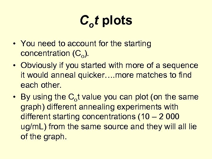 Cot plots • You need to account for the starting concentration (Co). • Obviously