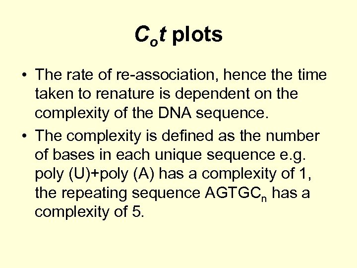 Cot plots • The rate of re-association, hence the time taken to renature is