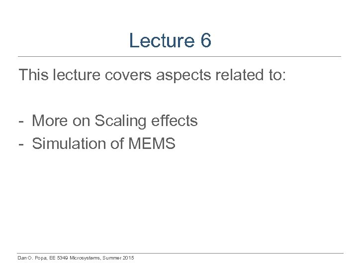 Lecture 6 This lecture covers aspects related to: - More on Scaling effects -