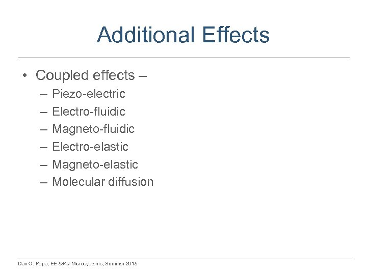 Additional Effects • Coupled effects – – – – Piezo-electric Electro-fluidic Magneto-fluidic Electro-elastic Magneto-elastic