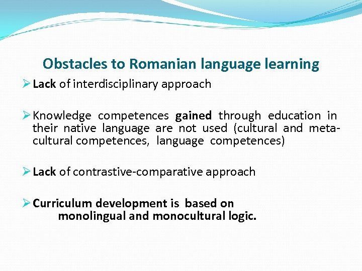 Obstacles to Romanian language learning Ø Lack of interdisciplinary approach Ø Knowledge competences gained