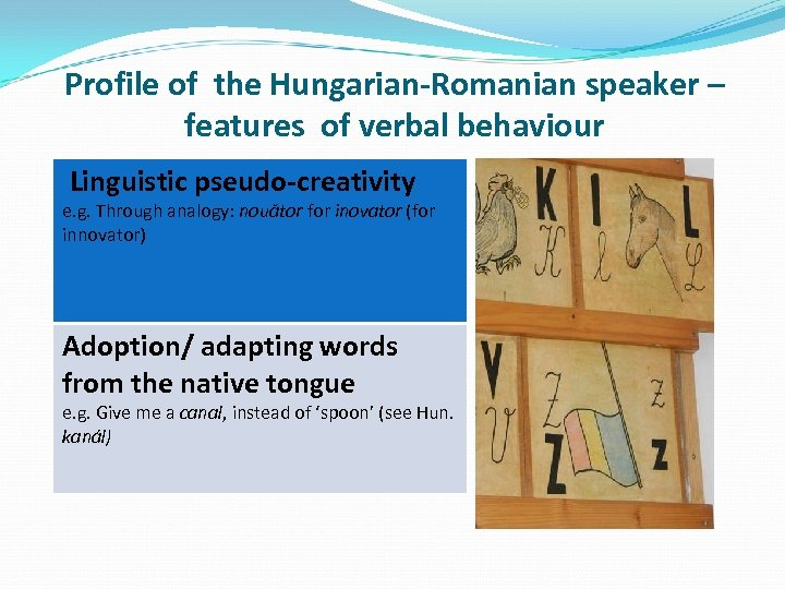 Profile of the Hungarian-Romanian speaker – features of verbal behaviour Linguistic pseudo-creativity e. g.