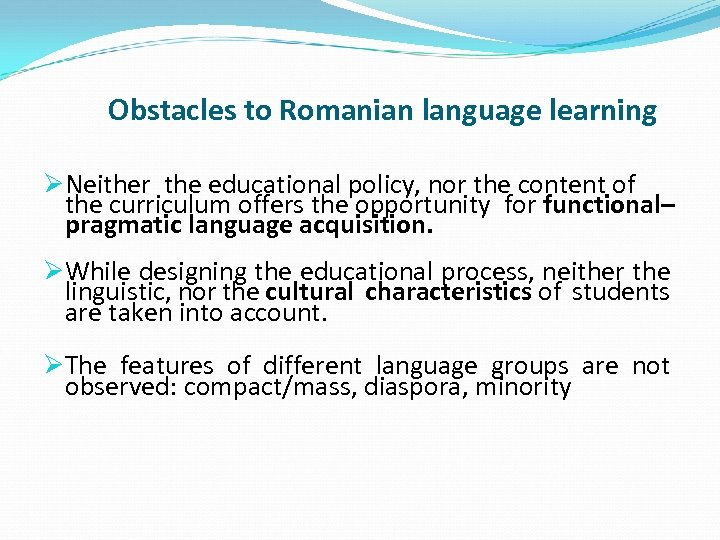 Obstacles to Romanian language learning ØNeither the educational policy, nor the content of the